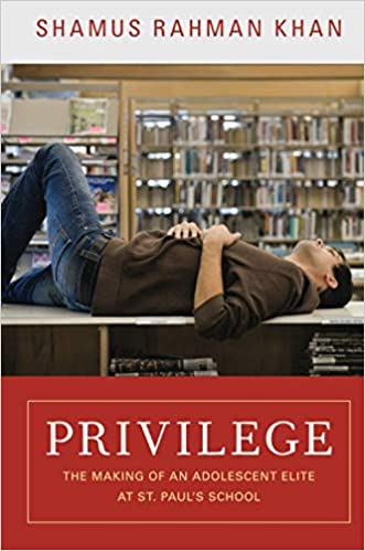 Privilege: The Making of an Adolescent Elite at St. Paul's School (The  William G. Bowen Series, 56): Khan, Shamus Rahman: 9780691156231:  Amazon.com: Books