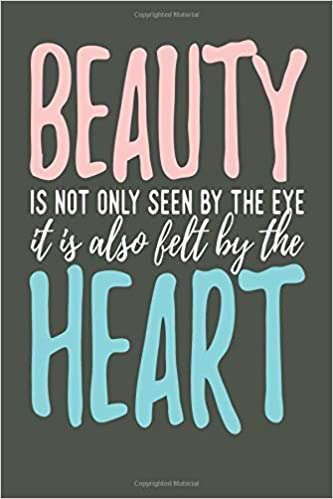 Amazon com: Beauty Is Not Only Seen By The Eye It Is Also