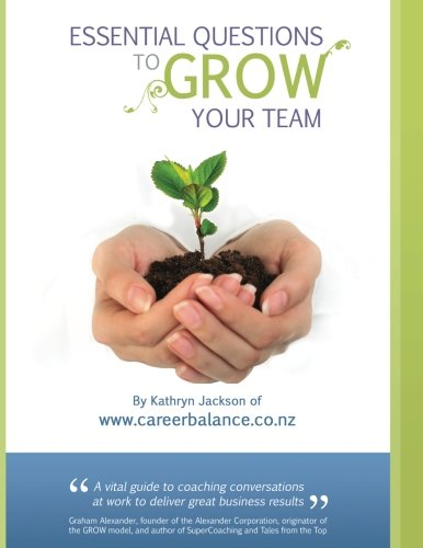 Essential Questions to GROW Your Team: A Toolkit of Coaching Conversations for Managers & Leaders (Toolkit For Conversations)