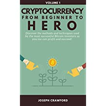 CRYPTOCURRENCY FROM BEGINNER TO HERO: Bitcoin and Cryptocurrency Technologies, Mining, Investing and Trading -VOLUME 1 - Blockchain, Wallet, Business
