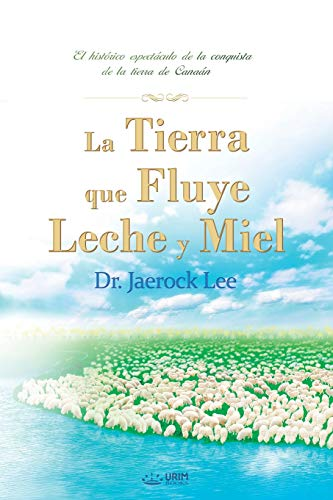 La Tierra Que Fluye Leche y Miel: The Land Flowing with Milk and Honey (Spanish) (Spanish Edition)