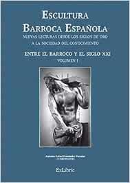 Escultura Barroca Española. Entre el Barroco y el siglo