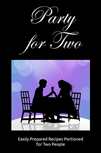 Party for Two: Easily Prepared Recipes Portioned for Two People by JR Stevens