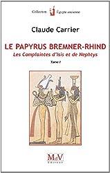 Le papyrus Bremner-Rhind : Tome 1 : Les complaintes d'Isis et de Nephtys