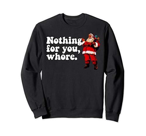 Nothing for you, WHORE Sweatshirt Vintage Santa Christmas -