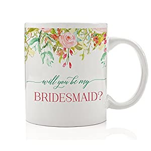 Will You Be My Bridesmaid? Coffee Mug Gift Idea for Wedding Party, Sister, Future in-law, Close Girlfriend, Relative - Charming 11oz Ceramic Tea Cup by Digibuddha DM0106