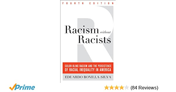 Racism Without Racists Color Blind And The Persistence Of Racial Inequality In America Eduardo Bonilla Silva 9781442220553 Amazon Books