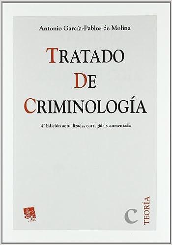 Tratado de Criminología . 4ª edición actualizada , corregida y aumentada Teoria Tirant Lo Blanch: Amazon.es: Antonio García-Pablos de Molina: Libros