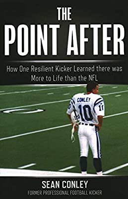 The Point After: How One Resilient Kicker Learned there was More to Life than the NFL: Conley, Sean: 9781493042760: Amazon.com: Books