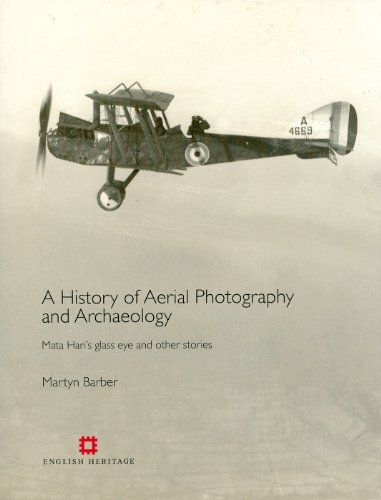 A History of Aerial Photography and Archaeology: Mata Hari's Glass Eye and Other Stories [Hardcover] [2012] (Author) Martyn Barber