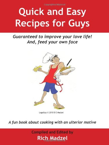 Quick and Easy Recipes for Guys por Rich Madzel