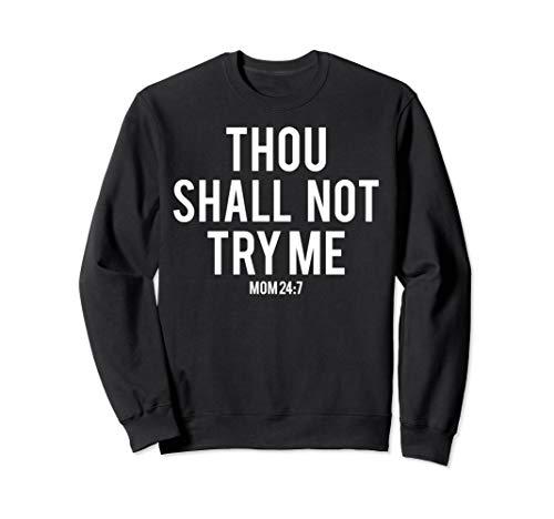 Thou Shall Not Try Me Sweatshirt Funny Mom Saying Mood 24:7