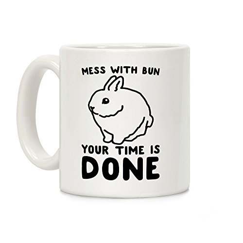 LookHUMAN Mess With Bun Your Time Is Done White 11 Ounce Ceramic Coffee Mug]()