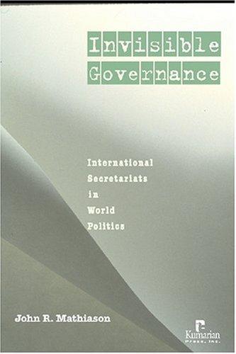 Invisible Governance: International Secretariats in Global Politics