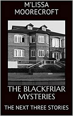 THE BLACKFRIAR MYSTERIES: THE NEXT THREE STORIES