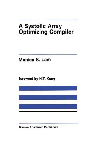 A Systolic Array Optimizing Compiler (The Springer International Series in Engineering and Computer Science) by Brand: Springer