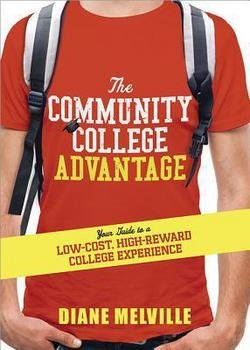Diane Melville: The Community College Advantage : Your Guide to a Low-Cost, High-Reward College Experience (Paperback); 2013 Edition