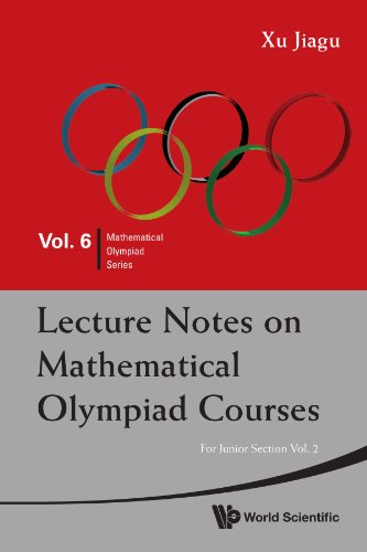Lecture notes on mathematical olympiad courses: for junior section (in 2 volumes) (Mathematical Olympiad Series, Vol. 6)