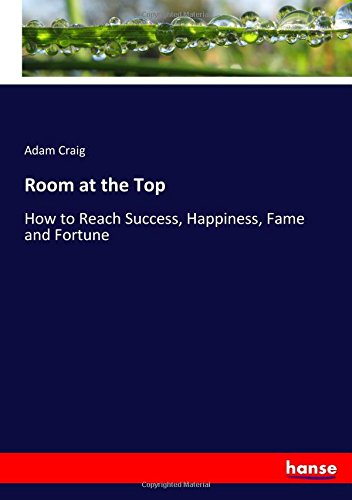 Download Room at the Top: How to Reach Success, Happiness, Fame and Fortune pdf epub
