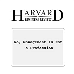 No, Management Is Not a Profession (Harvard Business Review)