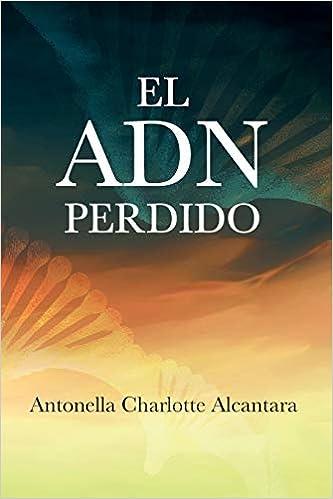 El ADN Perdido de Antonella Charlotte Alcantara