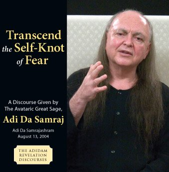 Transcend the Self-Knot of Fear (The Adidam Revelation Discourses)