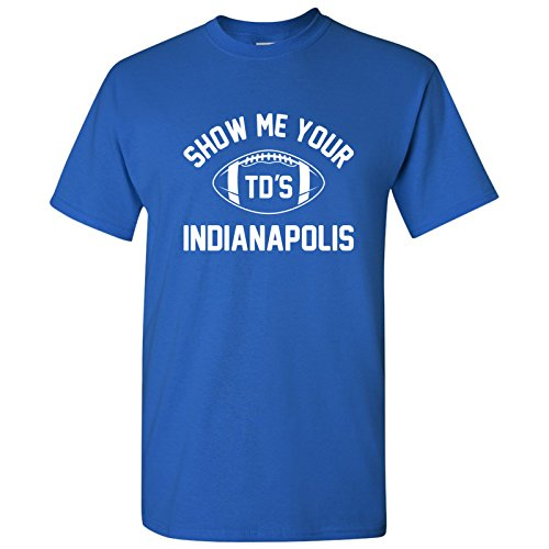 Indianapolis Show Me Your TDs Funny American Football Team T Shirt - X-Large - Royal