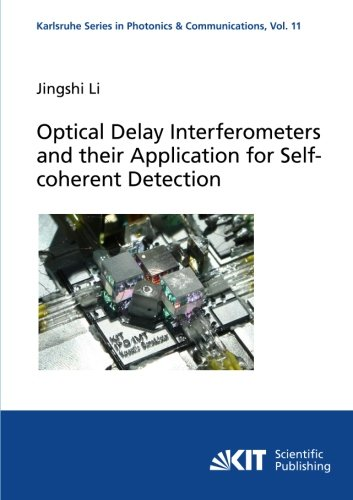 Optical Delay Interferometers and their Application for Self-coherent Detection (Karlsruhe Series in Photonics and Communications/Karlsruhe and Quantum Electronics (IPQ)) (Volume 11)