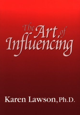 The Art of Influencing by Lawson, Karen published by Kendall/Hunt Publishing Company (2003)