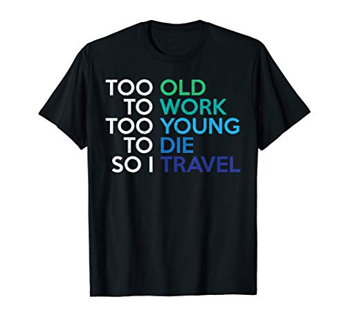 Tshirt too old to work too young to die...