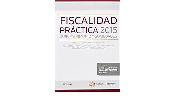 Fiscalidad Práctica 2015. Irpf, Patrimonio Y Sociedades Comentarios a Leyes: Amazon.es: Teodoro Arnaíz Arnáiz: Libros