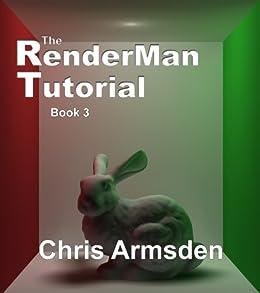 The Renderman Tutorial: Book 3 by [Armsden, Chris]
