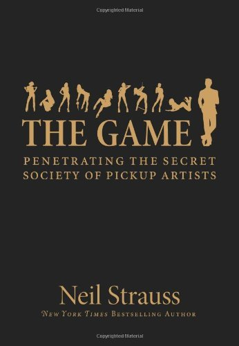 The Game : Penetrating the Secret Society of Pickup Artists ebook