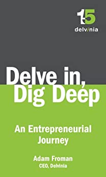 Delve In, Dig Deep: An Entrepreneurial Journey by [Froman, Adam]