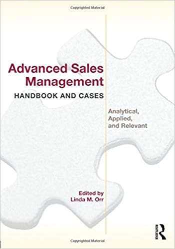 Advanced Sales Management Handbook and Cases: Analytical, Applied, and Relevant