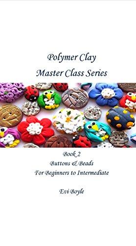 Polymer Clay Master Class: Book 2 Beads & (Sculpey Book)