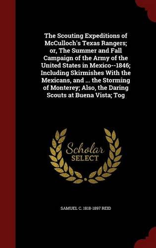 Read Online The Scouting Expeditions of McCulloch's Texas Rangers; or, The Summer and Fall Campaign of the Army of the United States in Mexico--1846; Including ... Also, the Daring Scouts at Buena Vista; Tog pdf epub