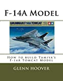 F-14A Model: How to build Tamiya's F-14A Tomcat Model (A Glenn Hoover Model Build Instruction Series) (Volume 8)
