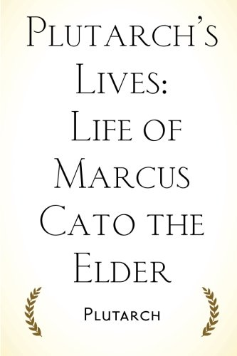Plutarch's Lives: Life of Marcus Cato the Elder