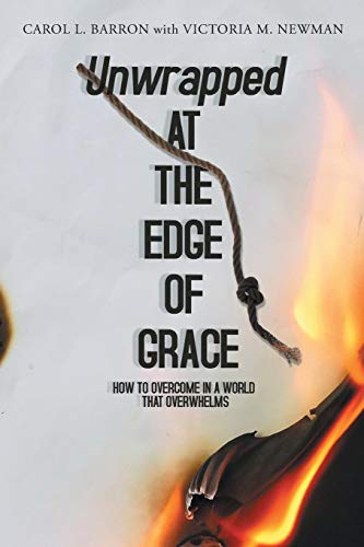 Unwrapped at the Edge of Grace: How to Overcome in a World That Overwhelms