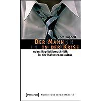 Der Mann in der Krise: oder: Kapitalismuskritik in der Mainstreamkultur (Kultur- und Medientheorie)