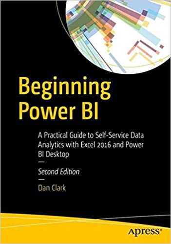 Book Beginning Power BI: A Practical Guide to Self-Service Data Analytics with Excel 2016 and Power BI Desktop