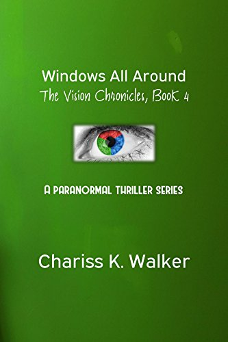 Book: Windows All Around (The Vision Chronicles Book 4) by Chariss K. Walker