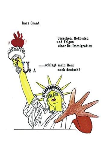 USA... schlägt mein Herz noch deutsch? Ursachen, Methoden und Folgen einer Re- Immigration. (Book on Demand)