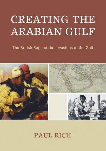 Creating the Arabian Gulf: The British Raj and the...