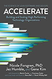 Accelerate: The Science of Lean Software and DevOps: Building and Scaling High Performing Technology Organizat