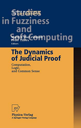 The Dynamics of Judicial Proof: Computation, Logic, and Common Sense (Studies in Fuzziness and Soft Computing)