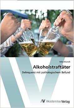 Alkoholstraftäter: Delinquenz mit pathologischem Befund (German Edition)
