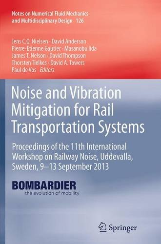 Noise and Vibration Mitigation for Rail Transportation Systems: Proceedings of the 11th International Workshop on Railway Noise, Uddevalla, Sweden, ... Fluid Mechanics and Multidisciplinary Design)
