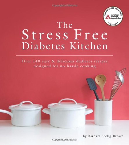 The Stress Free Diabetes Kitchen: Over 150 Easy And Delicious Diabetes Recipes Designed For No-Hassle Cooking (NONE)